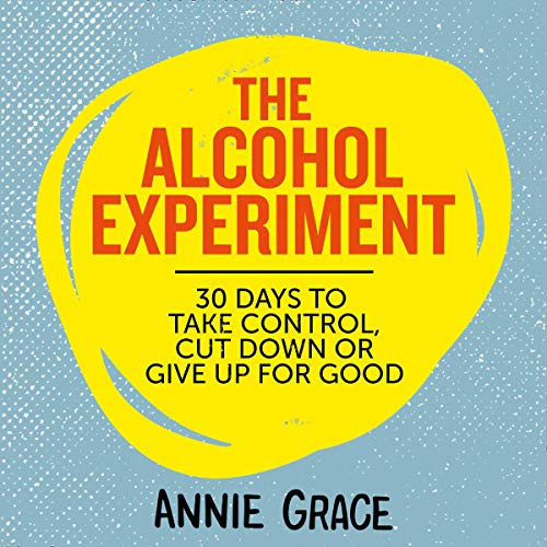 The Alcohol Experiment     A 30-Day, Alcohol-Free Challenge to Interrupt Your Habits and Help You Take Control              By:                                                                                                                                 Annie Grace                               Narrated by:                                                                                                                                 Annie Grace                      Length: 7 hrs and 32 mins     Not rated yet     Overall 0.0