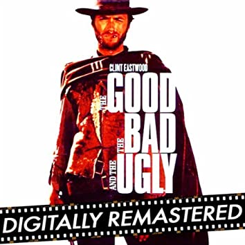 The Good, The Bad and The Ugly (Original Motion Picture Soundtrack) [Digitally Remastered]