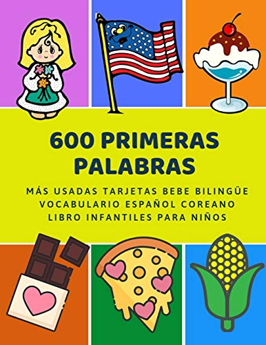 600 Primeras Palabras Más Usadas Tarjetas Bebe Bilingüe Vocabulario Español Coreano Libro Infantiles Para Niños: Aprender imaginario diccionario ... numeros animales 2 años y principianteso.