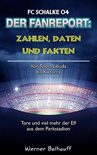 Die Knappen – Zahlen, Daten und Fakten des FC Schalke 04: Von Thon, Libuda bis Kuzorra – Tore und viel mehr der Elf aus dem Parkstadion