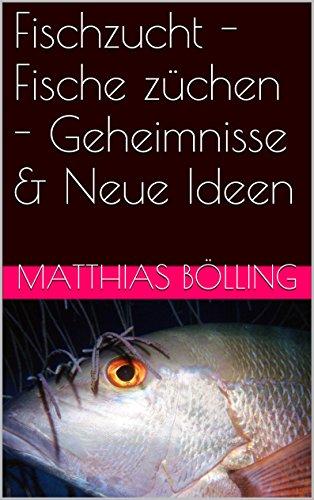 Fischzucht - Fische züchen - Geheimnisse & Neue Ideen