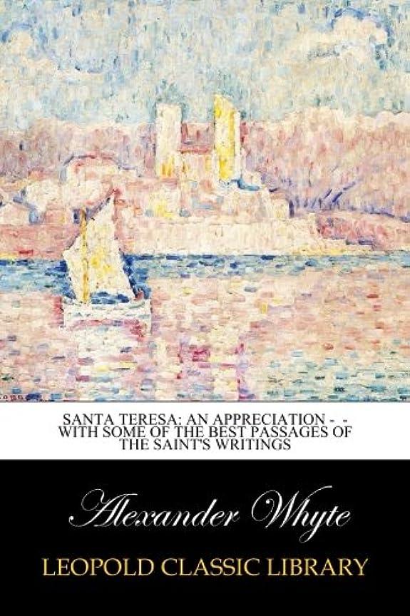 夏石のまだSanta Teresa: An Appreciation -  - With Some of the Best Passages of the Saint's Writings