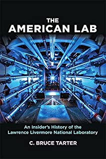 The American Lab: An Insider's History of the Lawrence Livermore National Laboratory (Johns...