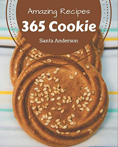 365 Amazing Cookie Recipes: An One-of-a-kind Cookie Cookbook