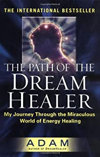 The Path of the Dream Healer: My Journey Through the Miraculous World of Energy Healing (Adam)