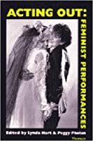 Acting Out: Feminist Performances by Unknown(1993-06-15)