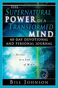 The Supernatural Power of a Transformed Mind: 40-Day Devotional and Personal Journal by [Bill Johnson]