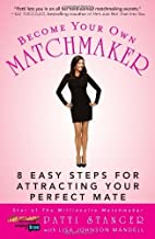 Become Your Own Matchmaker 8 Easy Steps for Attracting Your Perfect Mate by Stanger, Patti, Johnson Mandell, Lisa [Atria Books,2009] (Paperback)