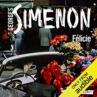 Félicie     Inspector Maigret, Book 25              By:                                                                                                                                 Georges Simenon,                                                                                        David Coward - translator                               Narrated by:                                                                                                                                 Gareth Armstrong                      Length: 3 hrs and 39 mins     15 ratings     Overall 4.8