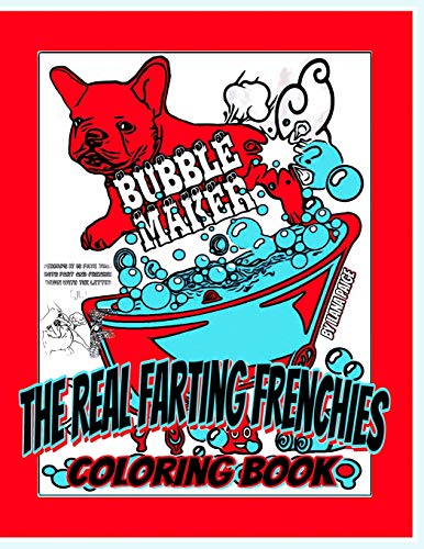 The Real Farting Frenchies Coloring Book: All Orignal Illustrations for French Bulldog, Dog & Animal People of All Ages, Who Just Know Flatulence is ... Face Mask Humor, Dogs and Fart Jokes