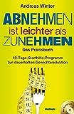 Abnehmen ist leichter als Zunehmen. Das Praxisbuch: 10-Tage-Starthilfe-Programm zur dauerhaften...
