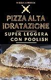 Pizza alta idratazione super leggera con poolish: Pizza in teglia