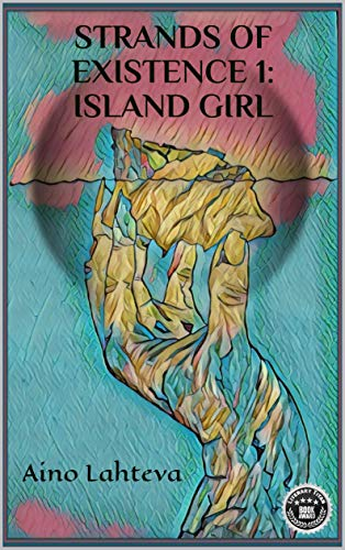 Strands of Existence 1: Island Girl by [Aino Lahteva]