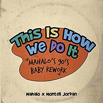 This Is How We Do It (Mahalo's 90's Baby Rework)