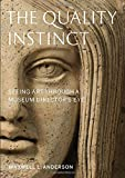 The Quality Instinct: Seeing Art Through a Museum Director's Eye - Maxwell L. Anderson