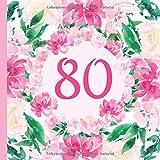 80: Gästebuch Geburtstag zum 80. Geburtstag. Wasserfarben Blumen Design Gästebuch zum ausfüllen & selbstgestalten. Platz für Fingerabdrücke, Fotos und ... den achtzigsten Geburtstag unvergesslich.