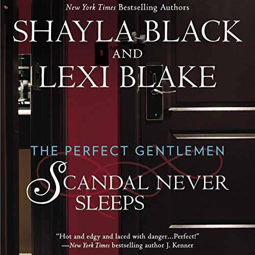 Scandal Never Sleeps     The Perfect Gentlemen, Book 1              By:                                                                                                                                 Shayla Black,                                                                                        Lexi Blake                               Narrated by:                                                                                                                                 Kaleo Griffith                      Length: 13 hrs and 42 mins     889 ratings     Overall 4.5