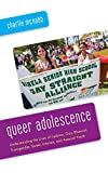 Queer Adolescence: Understanding the Lives of Lesbian, Gay, Bisexual, Transgender, Queer, Intersex, and Asexual Youth
