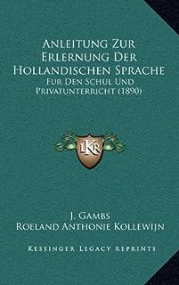 Anleitung Zur Erlernung Der Hollandischen Sprache: Fur Den Schul Und Privatunterricht (1890)