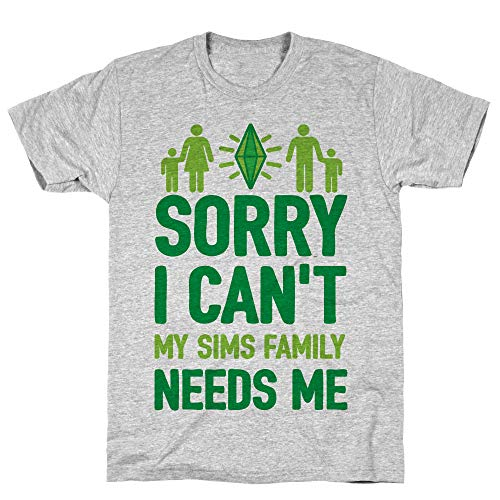 LookHUMAN Sorry I Can't My Sims Family Needs Me Large Athletic Gray Men's Cotton Tee
