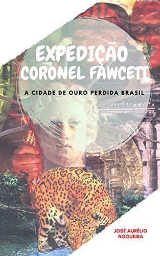 Expedição Coronel Fawcett: a cidade de ouro perdida do Brasil
