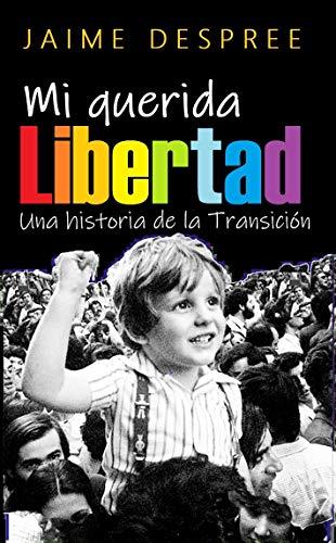 Mi querida libertad: Una historia de la Transición española (Trilogía sobre España nº 2) eBook: Despree, Jaime: Amazon.es: Tienda Kindle