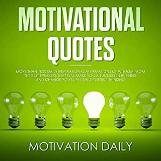 Motivational Quotes     More Than 1000 Daily Inspirational Affirmations of Wisdom from the Best Speakers That Will Make You a Success in Business and Change Your Life Using Positive Thinking              By:                                                                                                                                 Motivation Daily                               Narrated by:                                                                                                                                 Jim Rising                      Length: 3 hrs and 7 mins     25 ratings     Overall 5.0