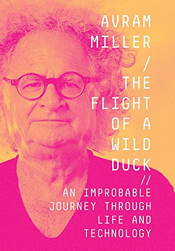 Compare Textbook Prices for The Flight of a Wild Duck: An Improbable Journey Through Life and Technology  ISBN 9781737287629 by Miller, Avram