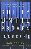 Guilty Until Proven Innocent 2018: The Crisis in Our Justice System (Guilty Until Proven Innocent: The Crisis in Our Justice System)