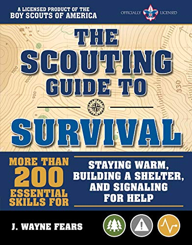 The Scouting Guide to Survival: An Official Boy Scouts of America Handbook: More than 200 Essential Skills for Staying Warm, Building a Shelter, and Signaling for Help (A BSA Scouting Guide)