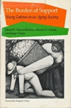 The Burden of Support: Young Latinos in an Aging Society by David E. Hayes-Bautista (1988-08-03)