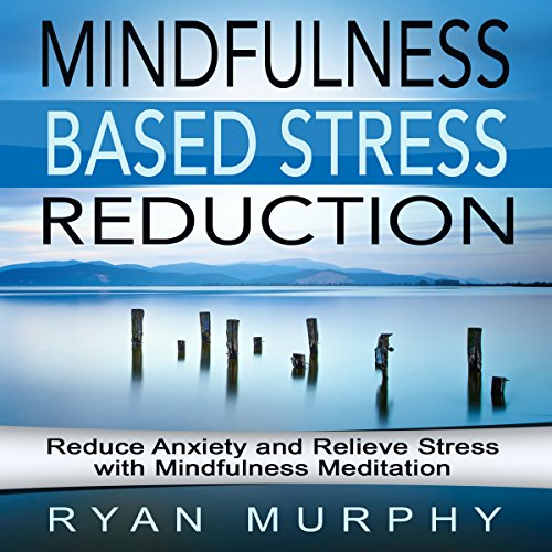 Mindfulness Based Stress Reduction audiobook cover art