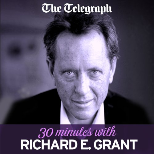 The Telegraph: 30 Minutes With Richard E. Grant audiobook cover art