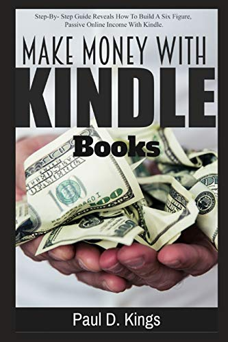 Make Money with Kindle Books: Building Passive Income While Working From Home PDF Books
