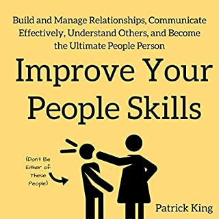 Improve Your People Skills: Build and Manage Relationships, Communicate Effectively, Understand Others, and Become the Ultimate People Person                   By:                                                                                                                                 Patrick King                               Narrated by:                                                                                                                                 Gregory Sutton                      Length: 3 hrs and 1 min     301 ratings     Overall 4.3