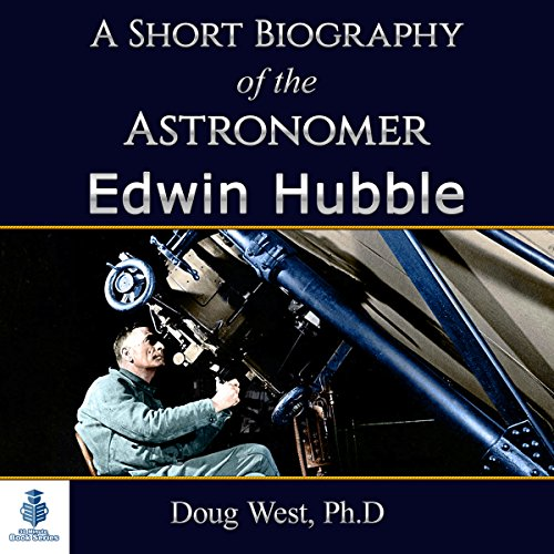 A Short Biography of the Astronomer Edwin Hubble audiobook cover art