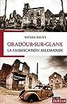 Oradour-sur-Glane, la falsification allemande par Baury
