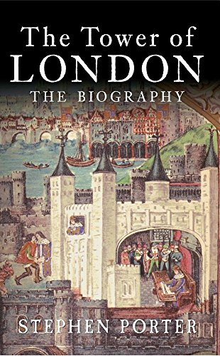 The Tower of London: The Biography