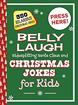 Belly Laugh Sidesplitting Santa Claus and Christmas Jokes for Kids: 350 Hilarious Christmas Jokes! by [Sky Pony Press]