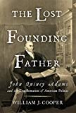 Image of The Lost Founding Father: John Quincy Adams and the Transformation of American Politics