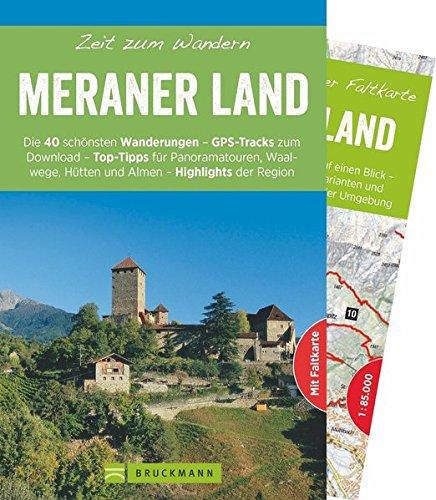 Bruckmann Wanderführer: Zeit zum Wandern Meraner Land. 40 Wanderungen, Bergtouren und Ausflugsziele im Meraner Land. Mit Wanderkarte zum ... in der Region - GPS-Tracks zum Download