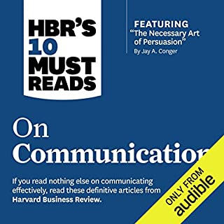 HBR's 10 Must Reads on Communication                   Written by:                                                                                                                                 Harvard Business Review,                                                                                        Robert B. Cialdini,                                                                                        Nick Morgan,                   and others                          Narrated by:                                                                                                                                 Susan Larkin,                                                                                        Gregory St. John                      Length: 6 hrs and 59 mins     3 ratings     Overall 3.3