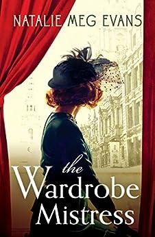 The Wardrobe Mistress: An evocative historical romance of hidden secrets that will capture your heart by [Natalie Meg Evans]