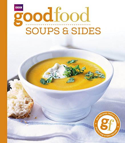 Good Food: Soups & Sides: Triple-tested recipes