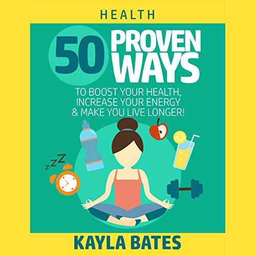 Health: 50 Proven Ways to Boost Your Health, Increase Your Energy & Make You Live Longer! audiobook cover art