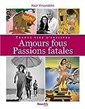 Amours fous, passions fatales - Trente vies d'artistes
