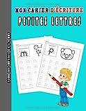 Mon Cahier D'écriture PETITES LETTRES pour Les enfants de 3-9 ans: Cahier écriture maternelle pour apprendre a écrire - Apprendre les lettres et apprendre l'alphabet. Cahier d'exercice des minuscules