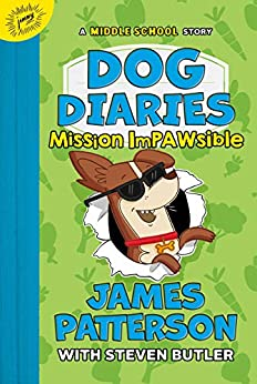 Dog Diaries: Mission Impawsible: A Middle School Story by [James Patterson, Steven Butler, Richard Watson]
