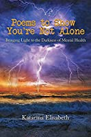 Poems to Show You're Not Alone: Bringing Light to the Darkness of Mental Health