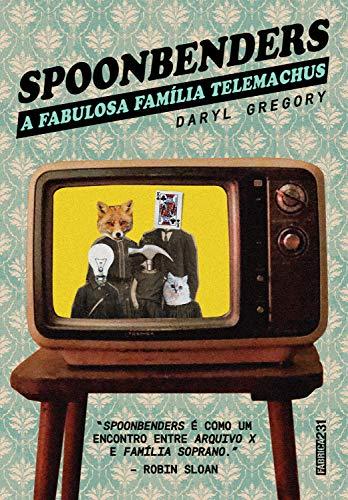 Spoonbenders: A fabulosa família Telemachus por [Daryl Gregory, Edmundo Barreiros]